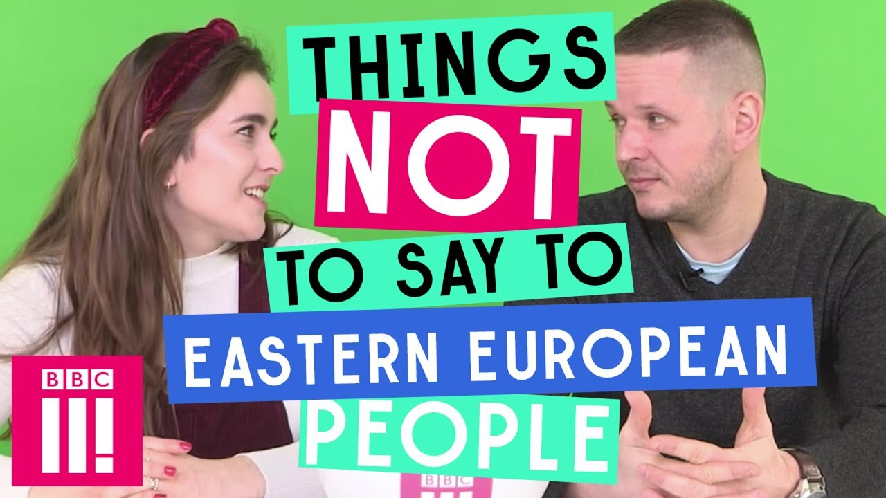 Things Not to Say to Eastern Europeans